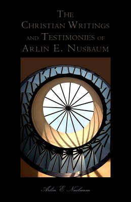 Christian Writings & History of Arlin Ewald Nusbaum